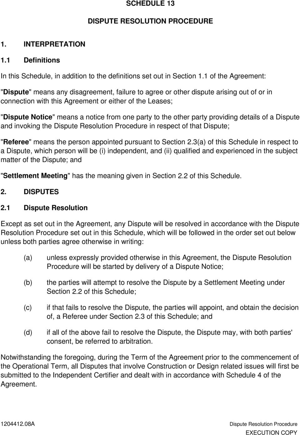"from one party to the other party providing details of a Dispute and invoking the Dispute Resolution Procedure in respect of that Dispute; ""Referee"" means the person appointed pursuant to Section 2."