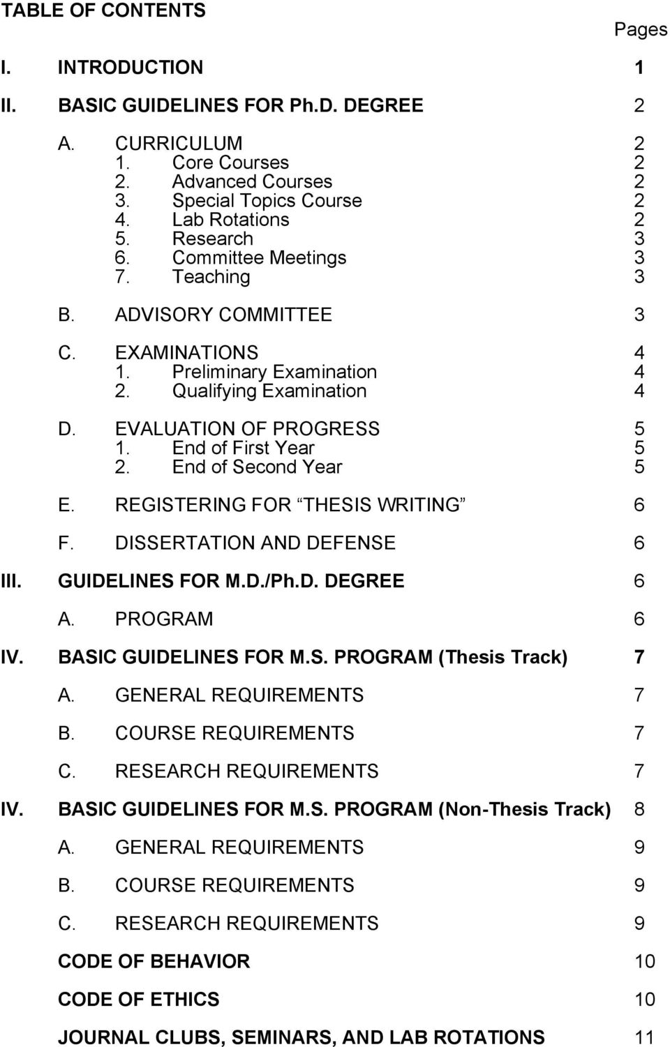 End of Second Year 5 E. REGISTERING FOR THESIS WRITING 6 F. DISSERTATION AND DEFENSE 6 III. GUIDELINES FOR M.D./Ph.D. DEGREE 6 A. PROGRAM 6 IV. BASIC GUIDELINES FOR M.S. PROGRAM (Thesis Track) 7 A.