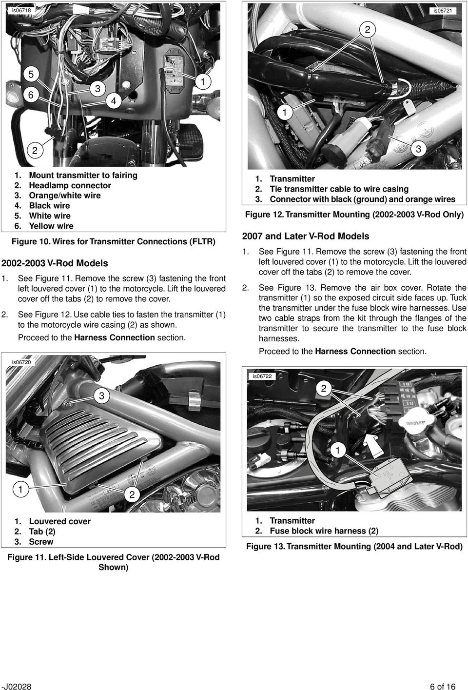 Lift the louvered cover off the tabs () to remove the cover.. See Figure. Use cable ties to fasten the transmitter () to the motorcycle wire casing () as shown. is0670. Transmitter.