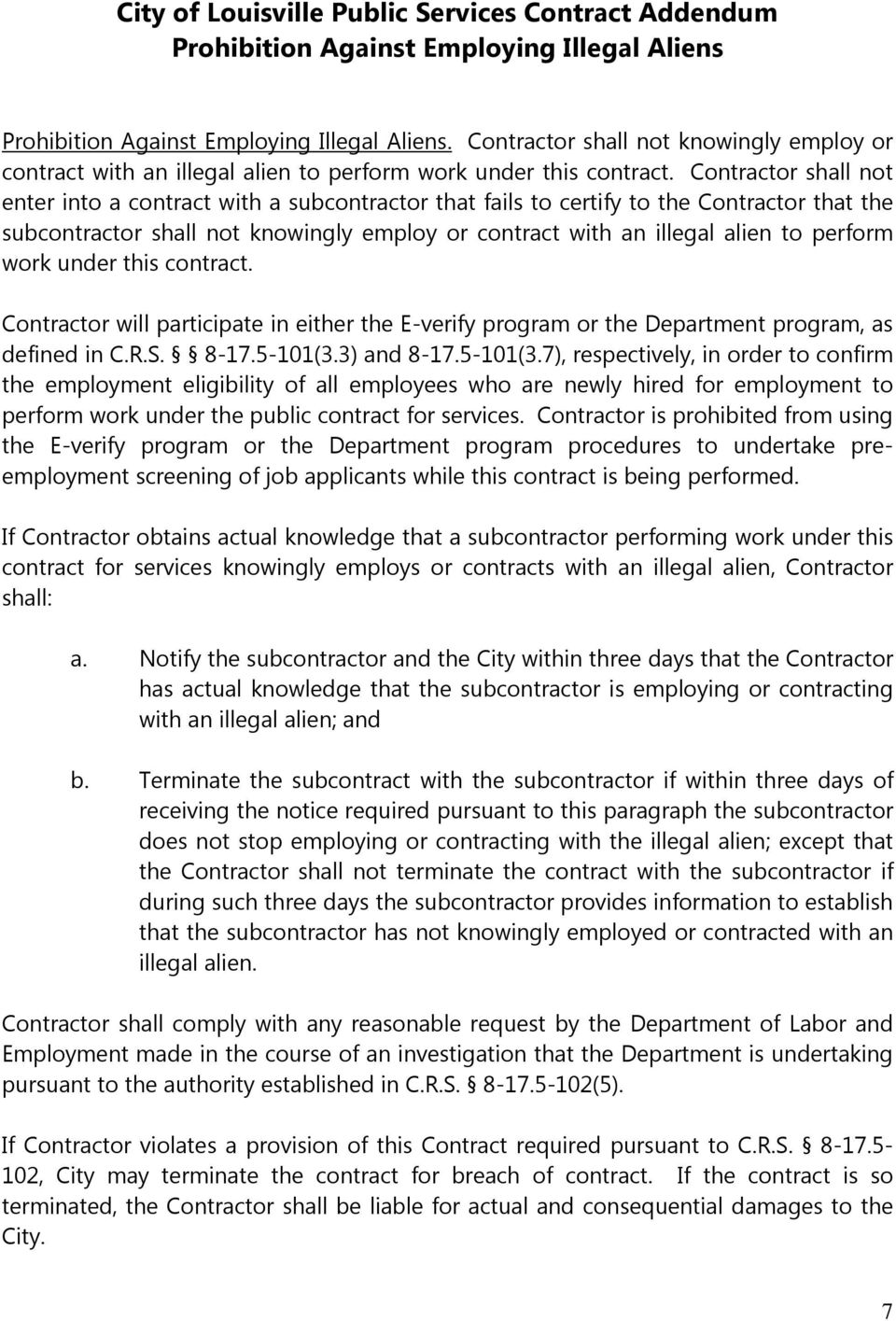 Contractor shall not enter into a contract with a subcontractor that fails to certify to the Contractor that the subcontractor shall not knowingly employ or contract with an illegal alien to perform