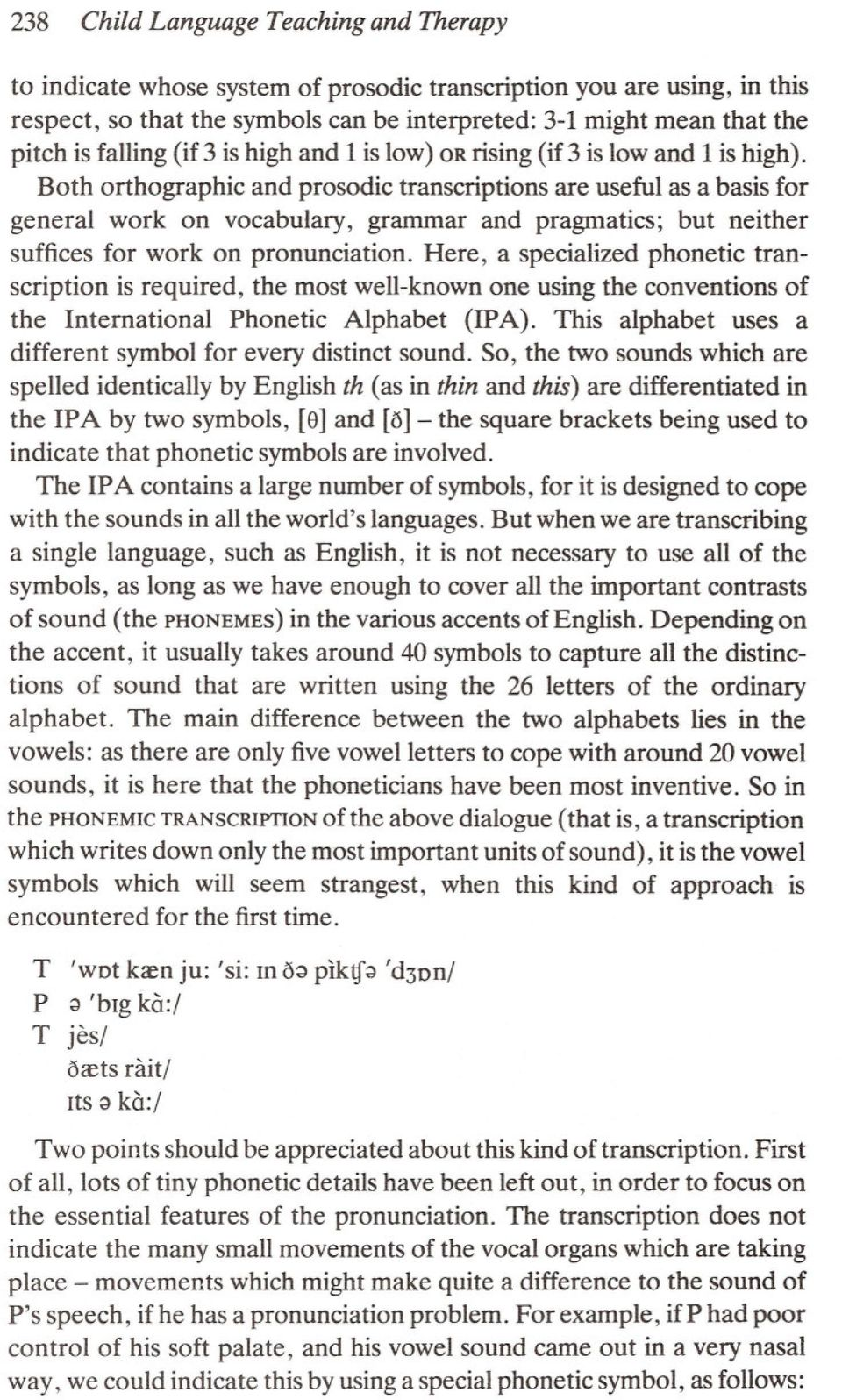 Both orthographic and prosodic transcriptions are useful as a basis for general work on vocabulary, grammar and pragmatics; but neither suffices for work on pronunciation.