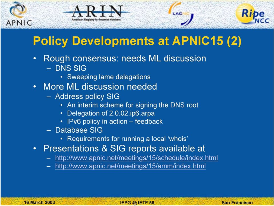 arpa IPv6 policy in action feedback Database SIG Requirements for running a local whois Presentations & SIG