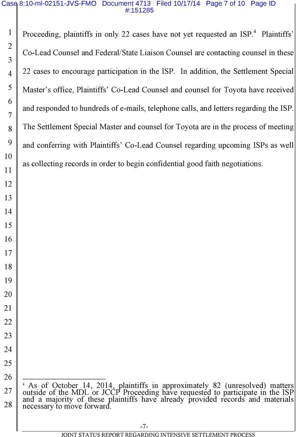 In addition, the Settlement Special Master s office, Plaintiffs Co-Lead Counsel and counsel for Toyota have received and responded to hundreds of e-mails, telephone calls, and letters regarding the