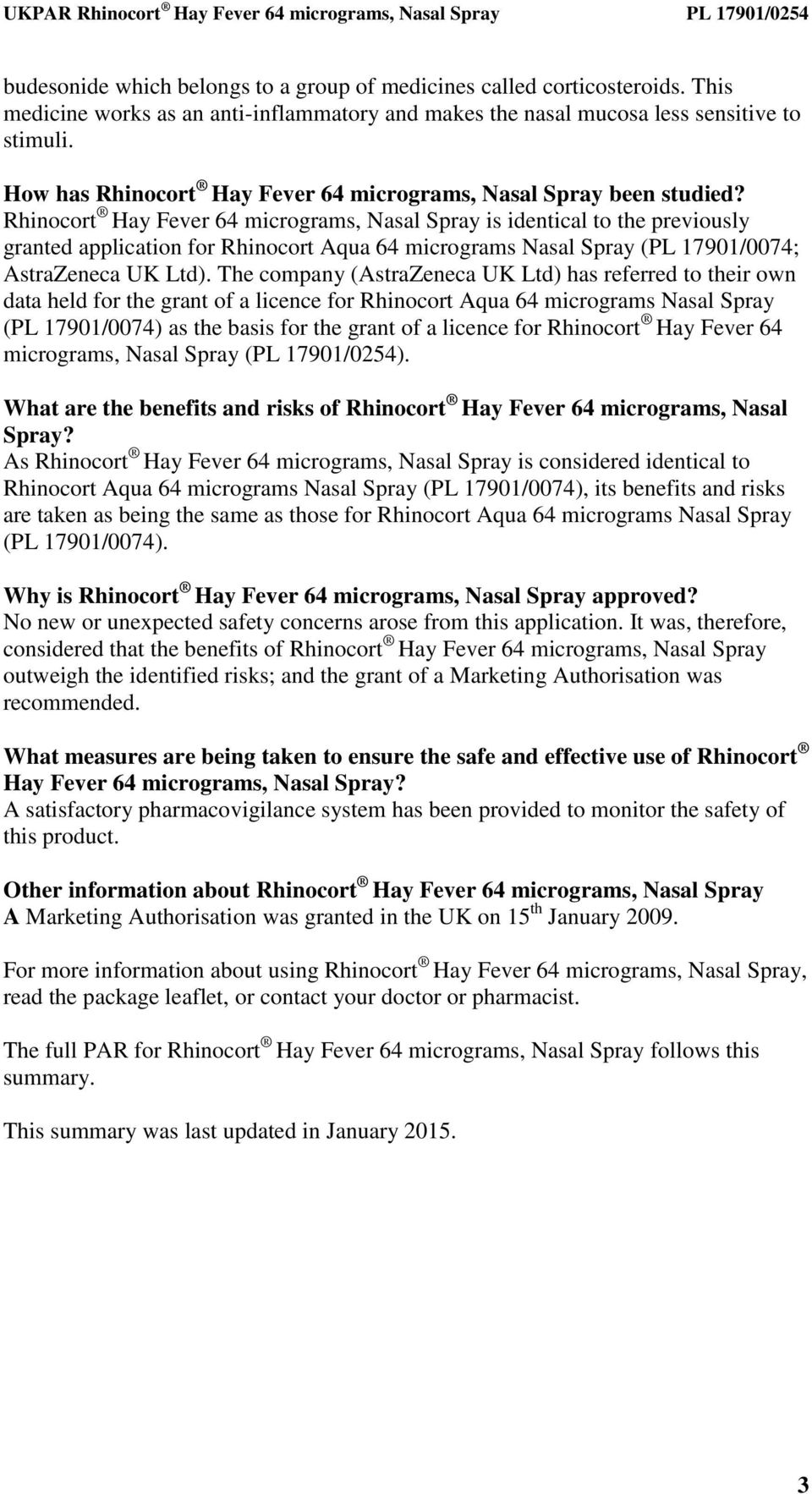 Rhinocort Hay Fever 64 micrograms, Nasal Spray is identical to the previously granted application for Rhinocort Aqua 64 micrograms Nasal Spray (PL 17901/0074; AstraZeneca UK Ltd).
