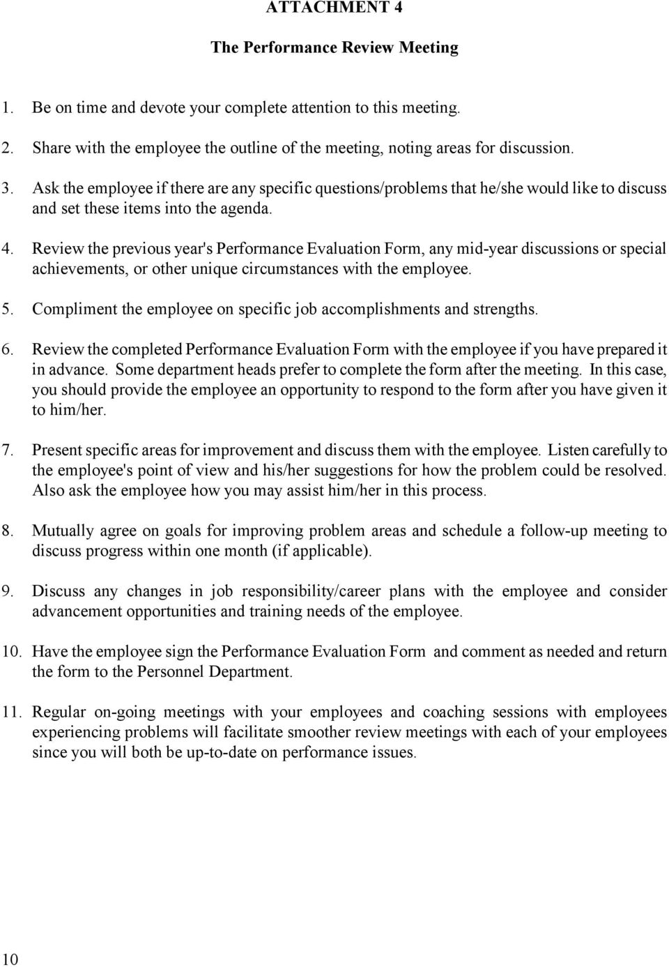 Review the previous year's Performance Evaluation Form, any mid-year discussions or special achievements, or other unique circumstances with the employee. 5.