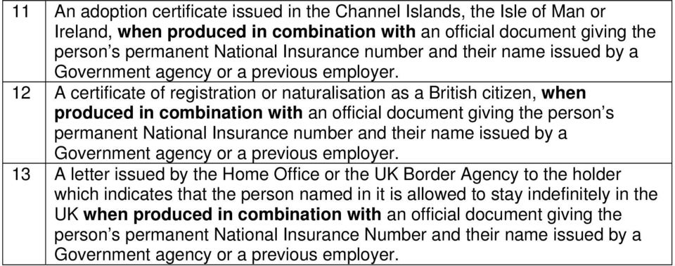 Office or the UK Border Agency to the holder which indicates that the person named in it is allowed to stay indefinitely in the UK