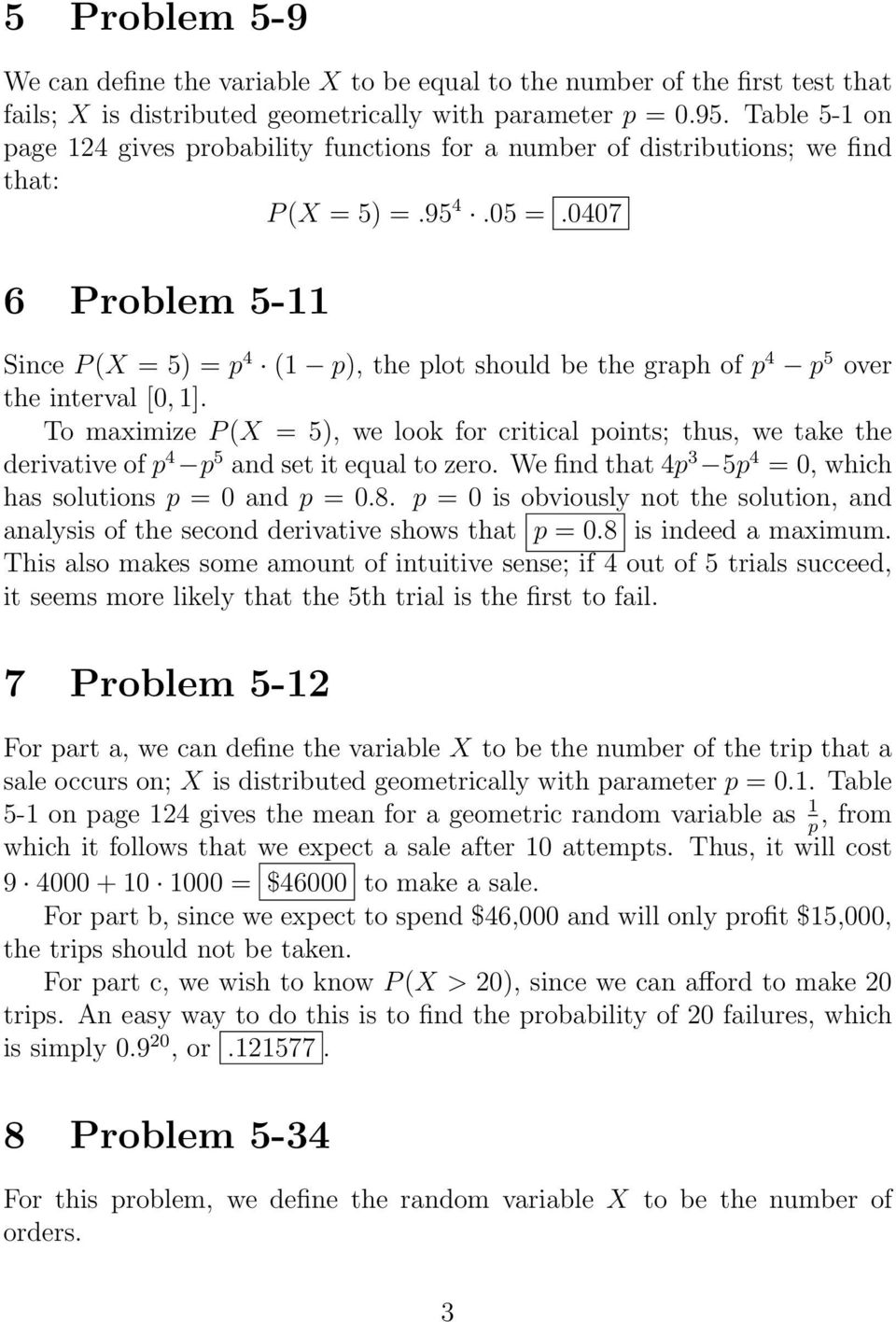 0407 6 Problem 5-11 Since P (X = 5 = p 4 (1 p, the plot should be the graph of p 4 p 5 over the interval [0, 1].