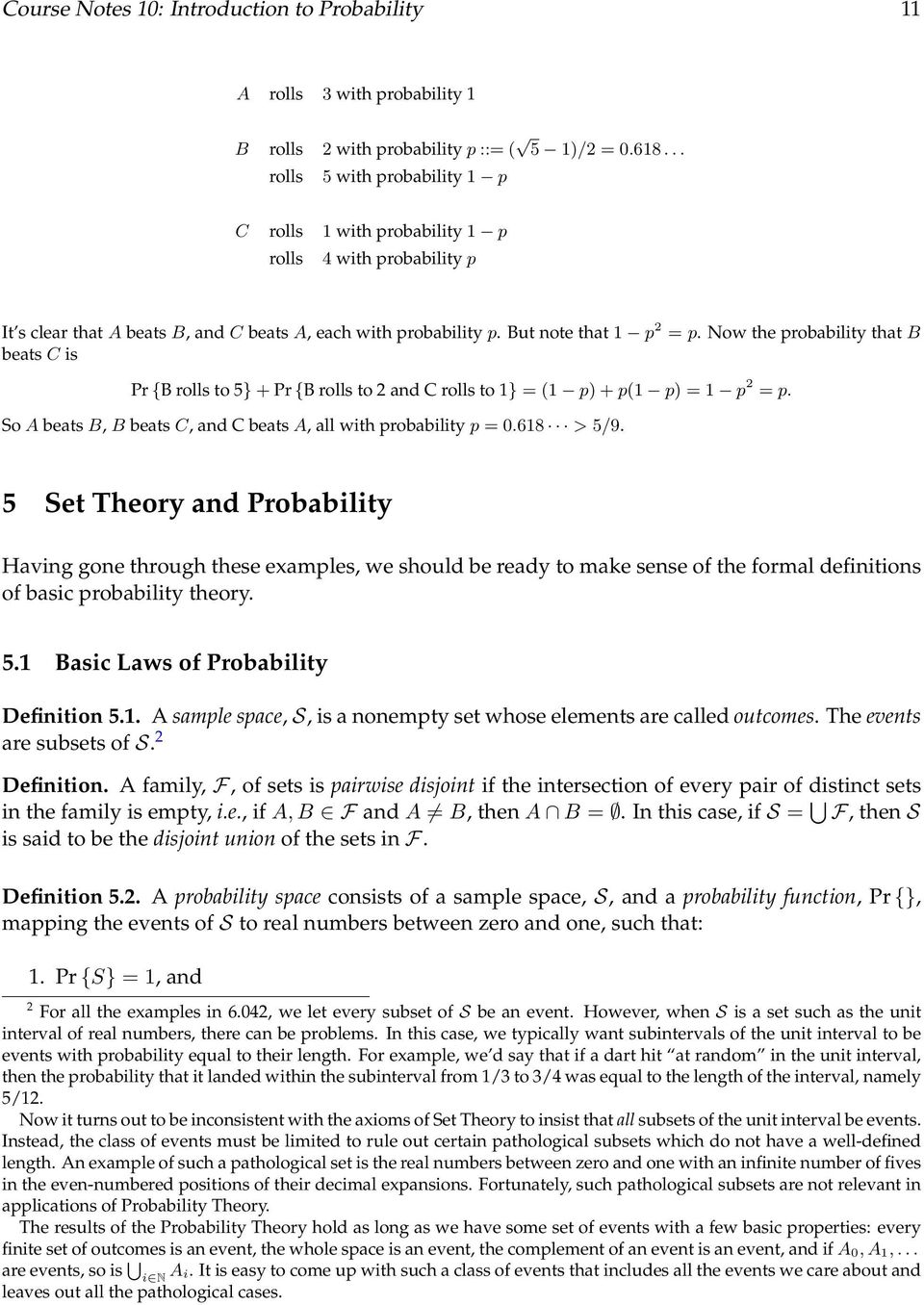 Now the probability that B beats C is Pr {B rolls to 5} + Pr {B rolls to and C rolls to } = ( p) + p( p) = p = p. So A beats B, B beats C, and C beats A, all with probability p = 0.68 > 5/9.