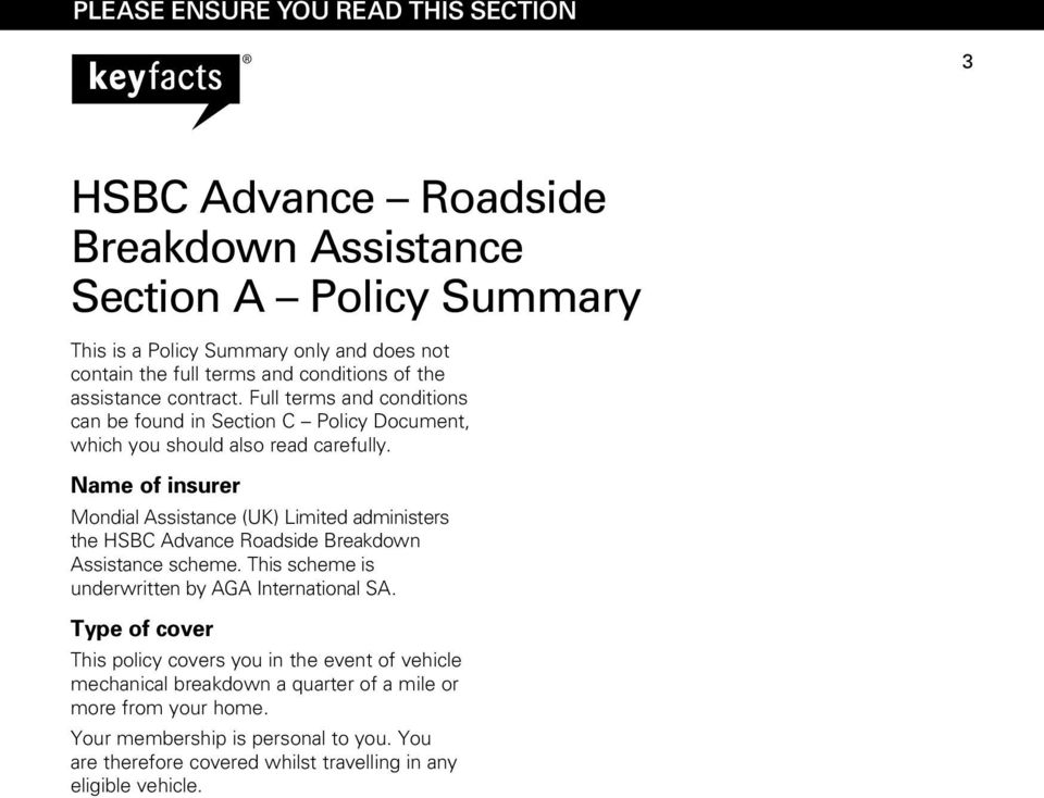 Name of insurer Mondial Assistance (UK) Limited administers the HSBC Advance Roadside Breakdown Assistance scheme. This scheme is underwritten by AGA International SA.