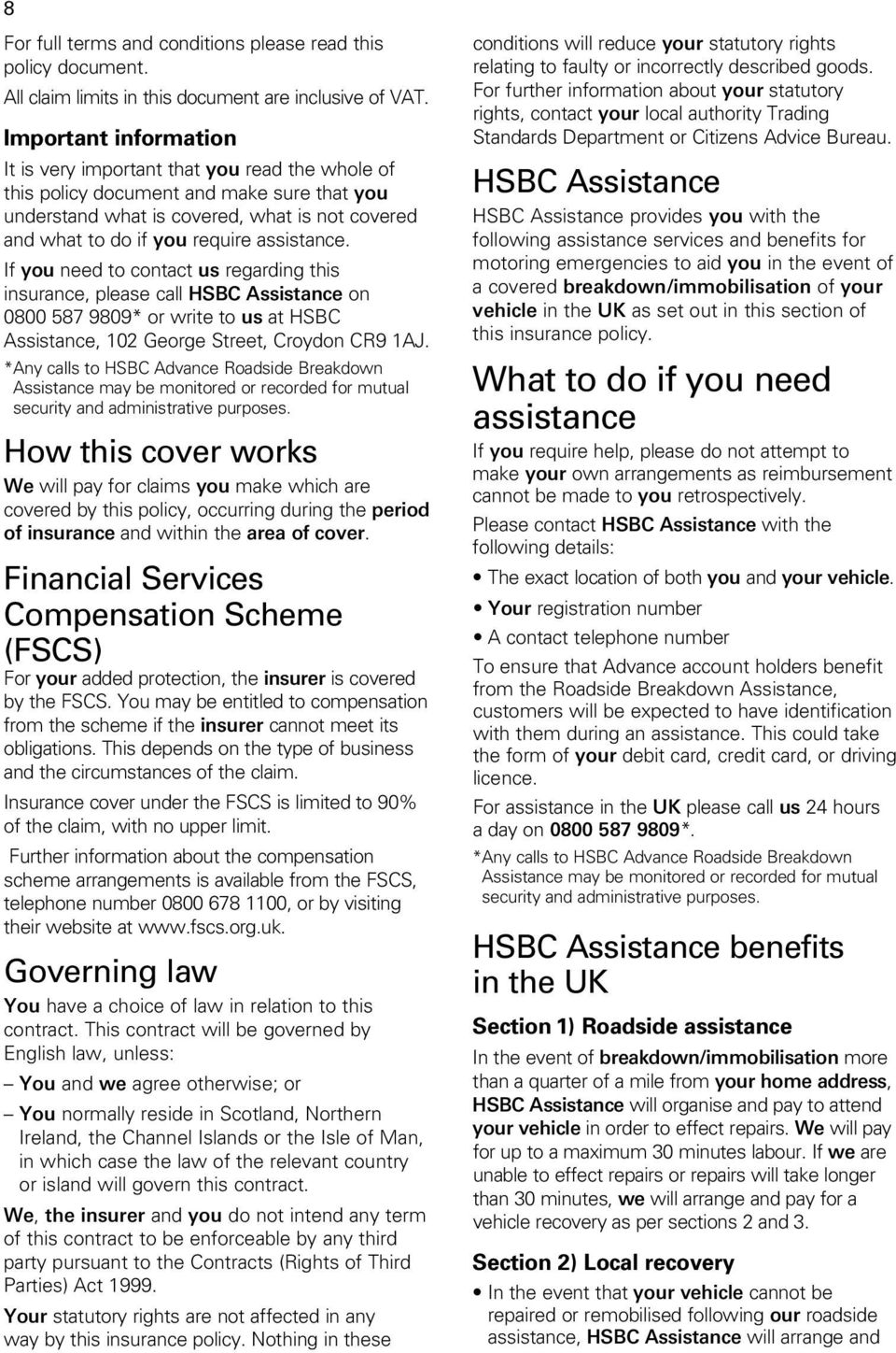 assistance. If you need to contact us regarding this insurance, please call HSBC Assistance on 0800 587 9809* or write to us at HSBC Assistance, 102 George Street, Croydon CR9 1AJ.