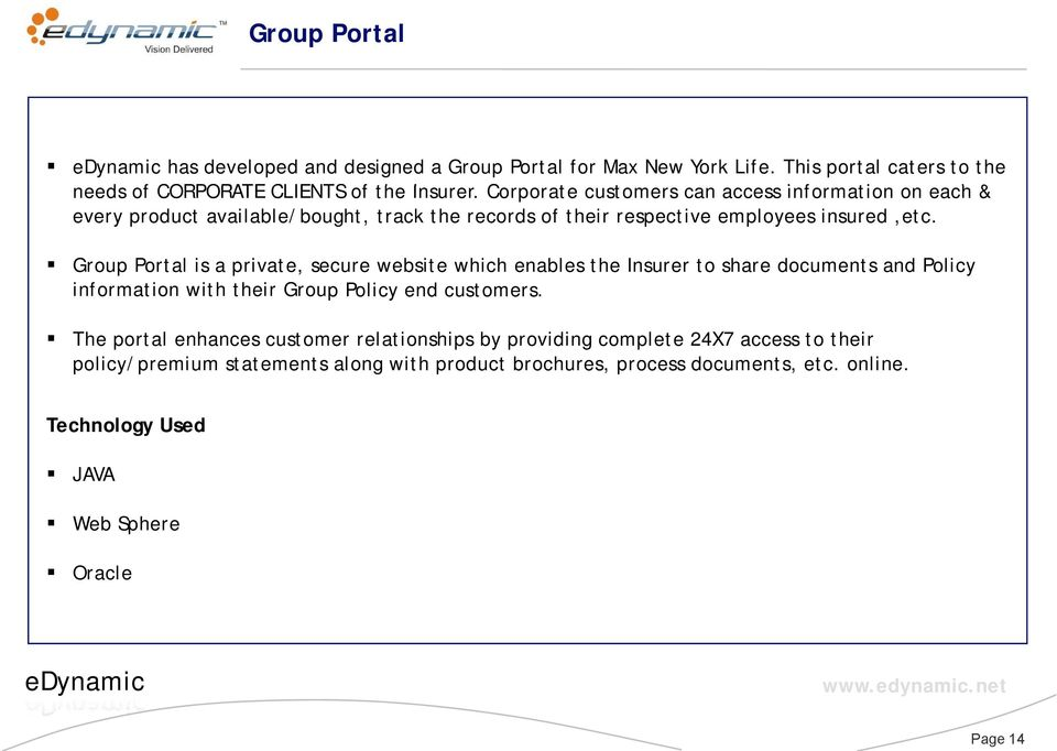 Group Portal is a private, secure website which enables the Insurer to share documents and Policy information with their Group Policy end customers.