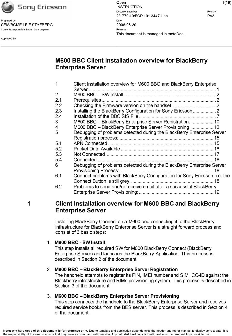 1 Prerequisites...2 2.2 Checking the Firmware version on the handset...2 2.3 Installing the BlackBerry Configuration for Sony Ericsson...2 2.4 Installation of the BBC SIS File.