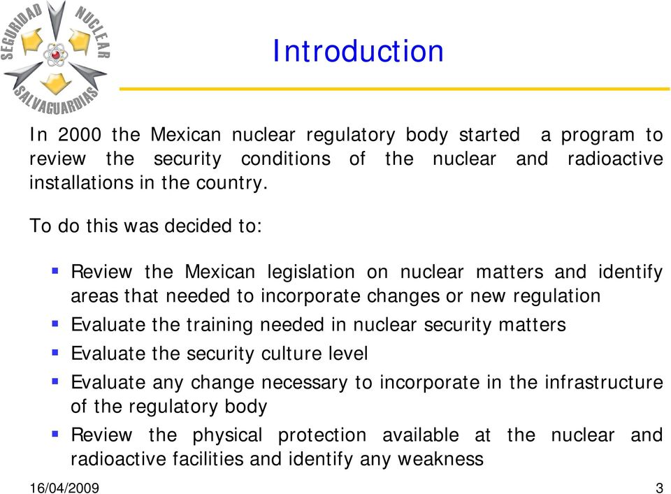 To do this was decided to: Review the Mexican legislation on nuclear matters and identify areas that needed to incorporate changes or new regulation