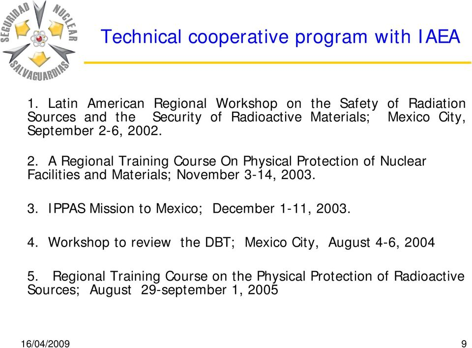 September 2-6, 2002. 2. A Regional Training Course On Physical Protection of Nuclear Facilities and Materials; November 3-14, 2003.