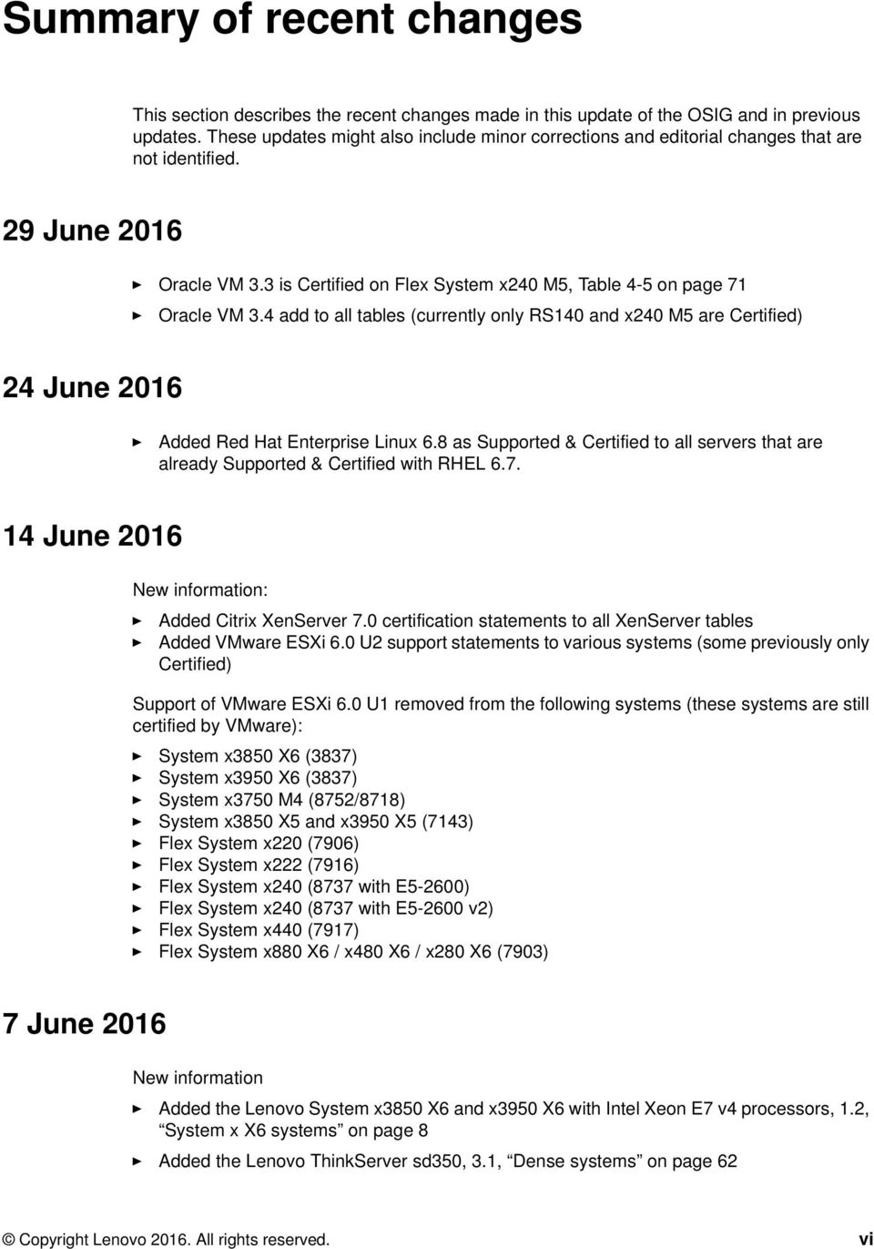 4 add to all tables (currently only RS140 and x240 M5 are Certified) 24 June 2016 Added Red Hat Enterprise Linux 6.