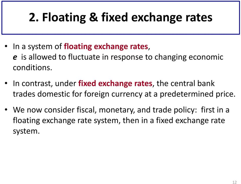 In contrast, under fixed exchange rates, the central bank trades domestic for foreign currency at a