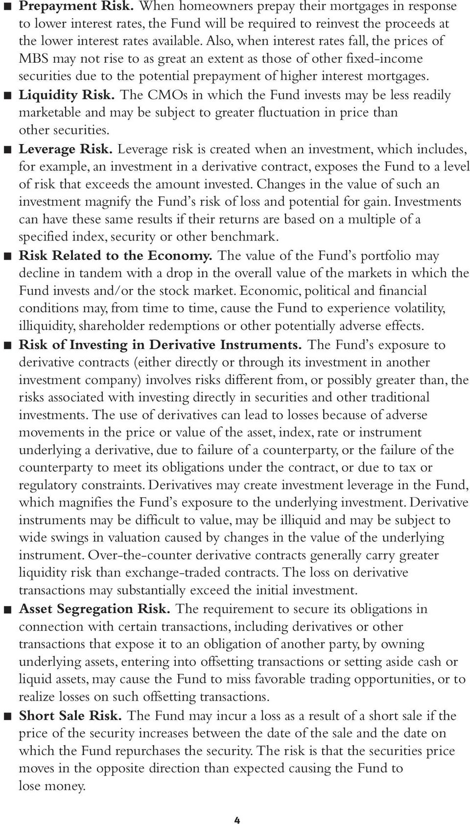 Liquidity Risk. The CMOs in which the Fund invests may be less readily marketable and may be subject to greater fluctuation in price than other securities. Leverage Risk.