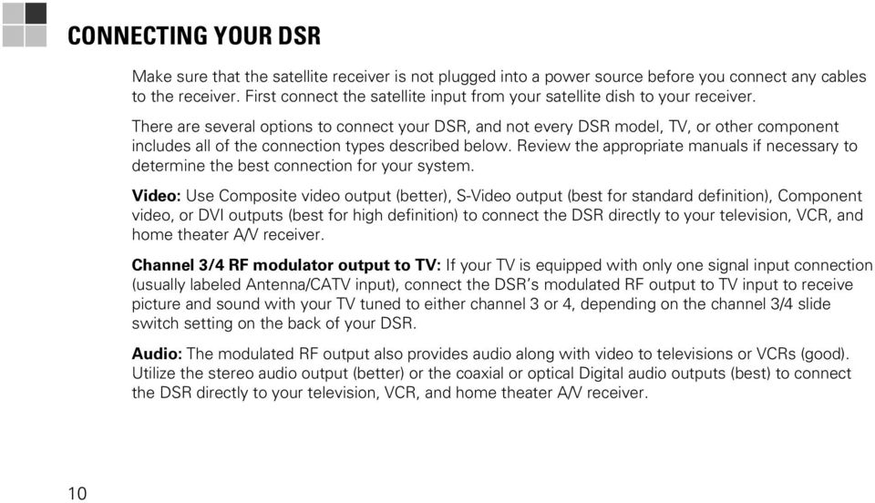 There are several options to connect your DSR, and not every DSR model, TV, or other component includes all of the connection types described below.