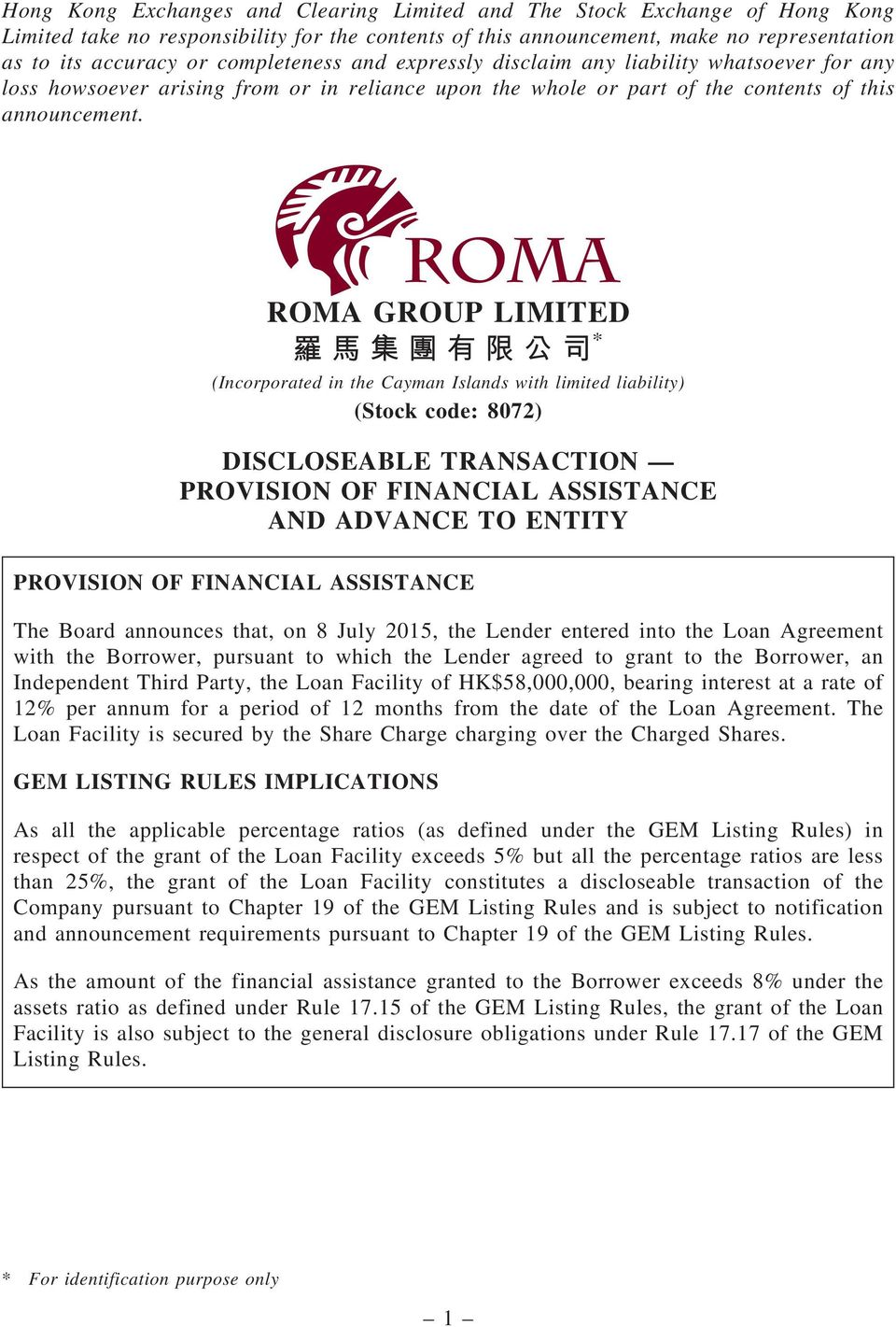 ROMA GROUP LIMITED * 羅 馬 集 團 有 限 公 司 (Incorporated in the Cayman Islands with limited liability) (Stock code: 8072) DISCLOSEABLE TRANSACTION PROVISION OF FINANCIAL ASSISTANCE AND ADVANCE TO ENTITY