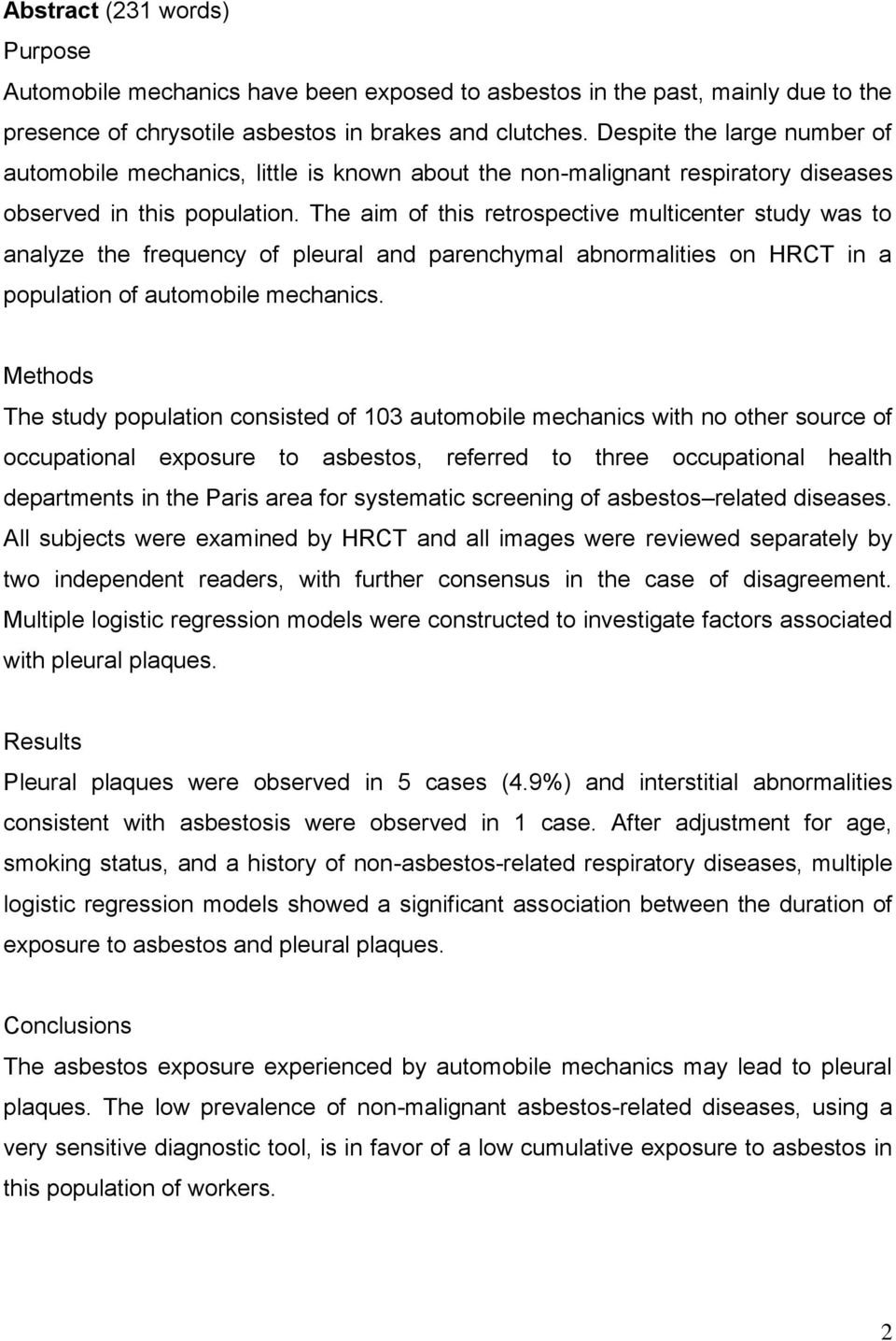 The aim of this retrospective multicenter study was to analyze the frequency of pleural and parenchymal abnormalities on HRCT in a population of automobile mechanics.