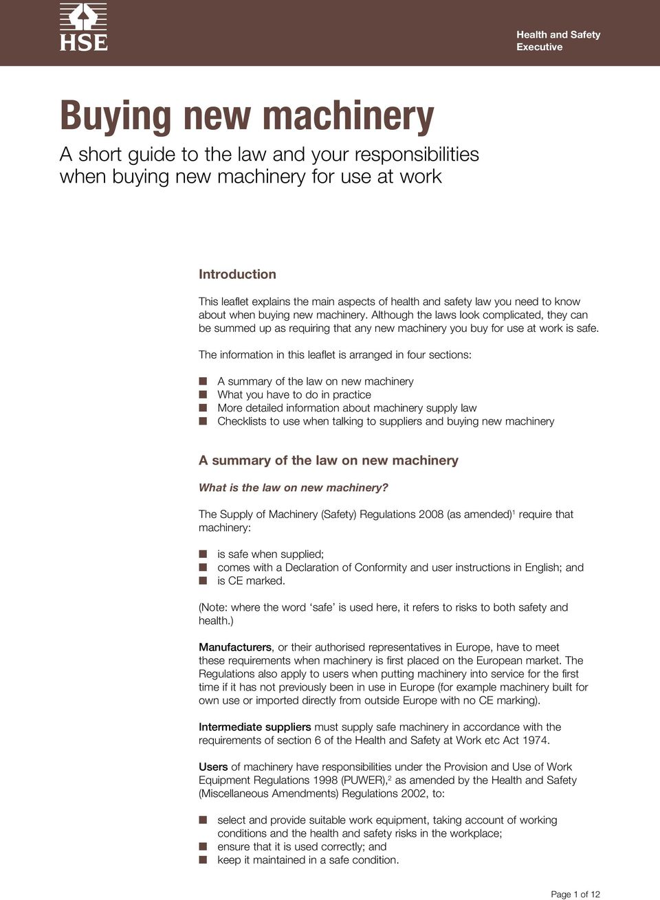 The information in this leaflet is arranged in four sections: A summary of the law on new machinery What you have to do in practice More detailed information about machinery supply law Checklists to