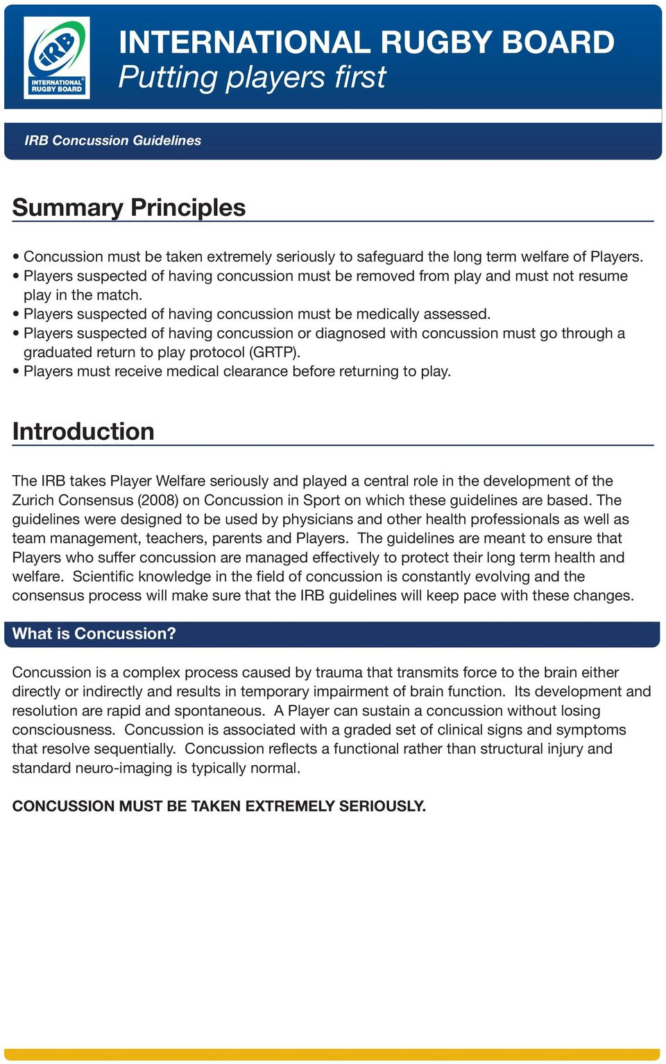 Players suspected of having concussion or diagnosed with concussion must go through a graduated return to play protocol (GRTP). Players must receive medical clearance before returning to play.