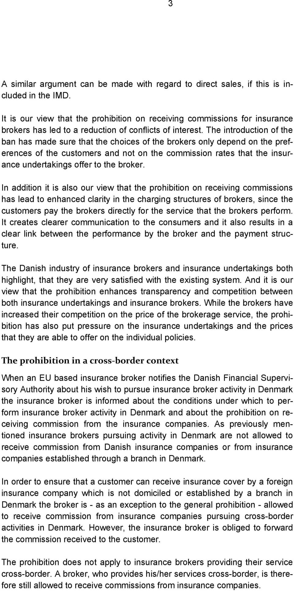 The introduction of the ban has made sure that the choices of the brokers only depend on the preferences of the customers and not on the commission rates that the insurance undertakings offer to the