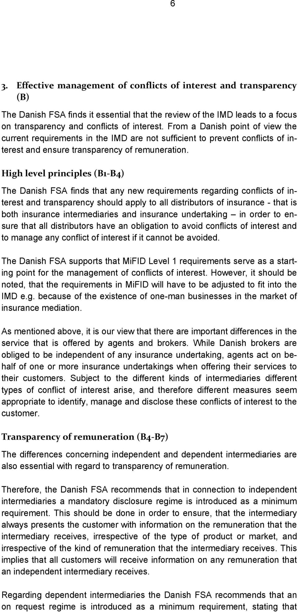 High level principles (B1-B4) The Danish FSA finds that any new requirements regarding conflicts of interest and transparency should apply to all distributors of insurance - that is both insurance