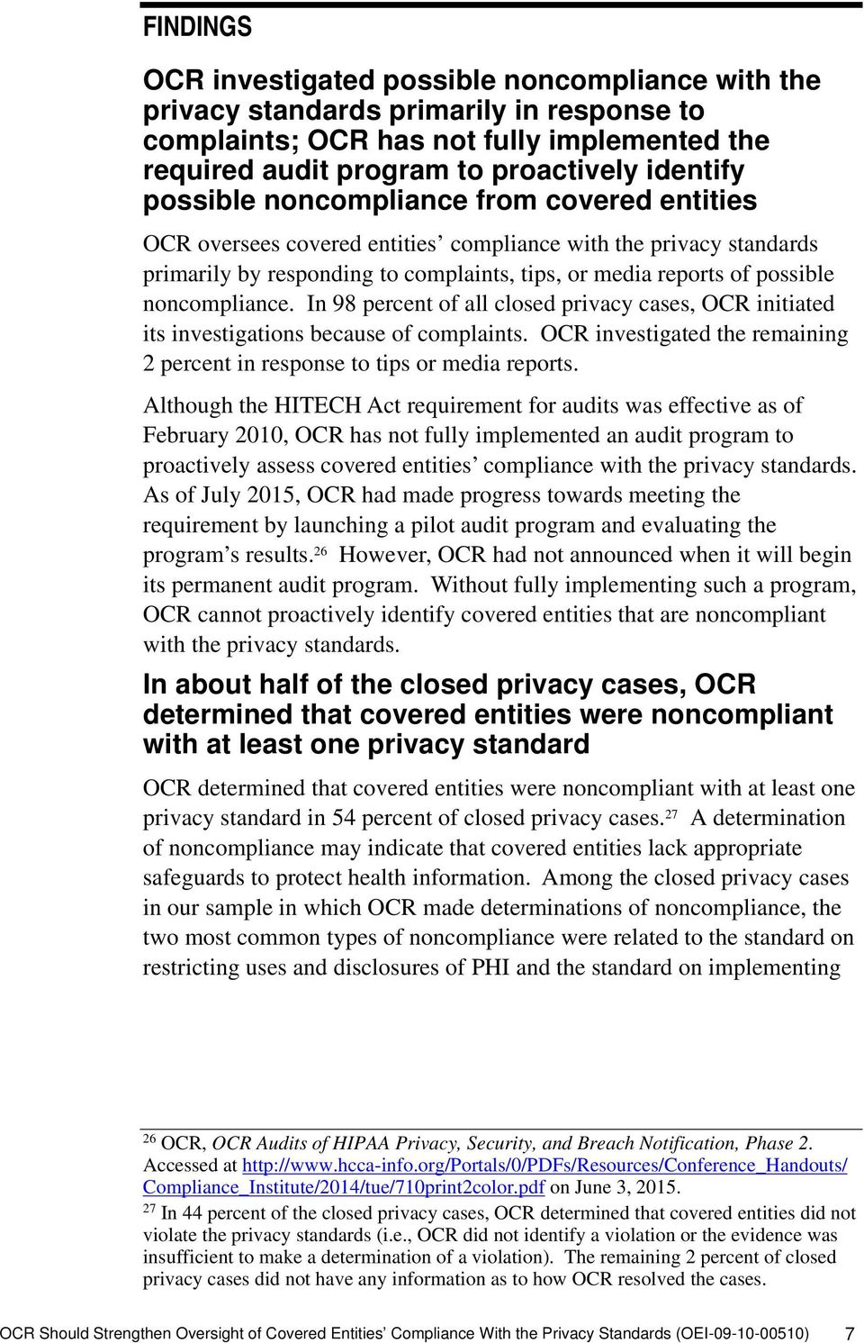 noncompliance. In 98 percent of all closed privacy cases, OCR initiated its investigations because of complaints. OCR investigated the remaining 2 percent in response to tips or media reports.