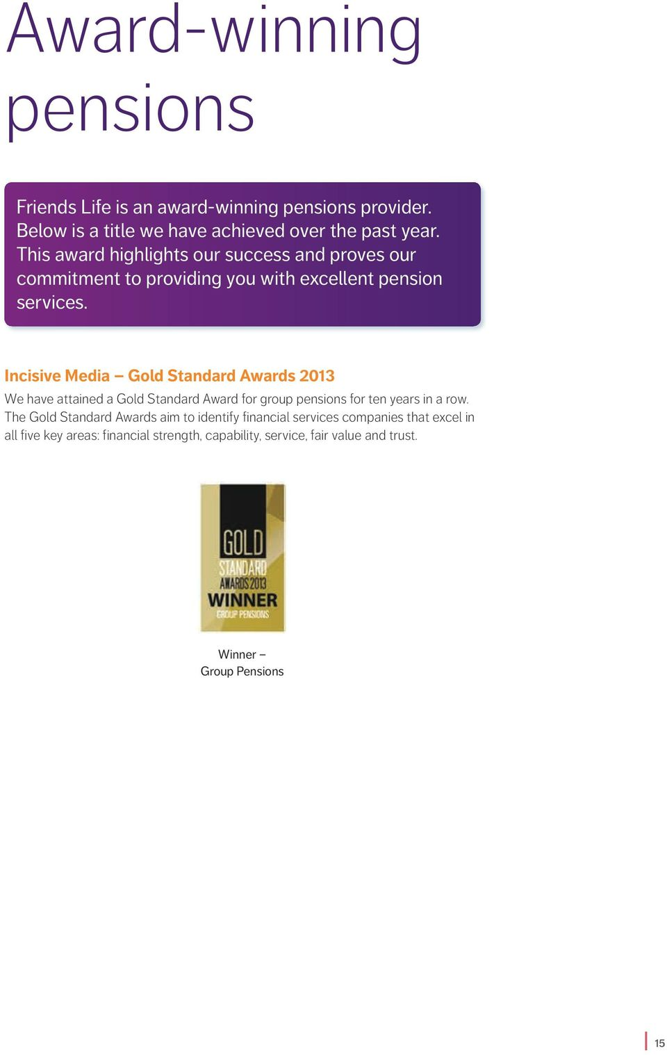 Incisive Media Gold Standard Awards 2013 We have attained a Gold Standard Award for group pensions for ten years in a row.