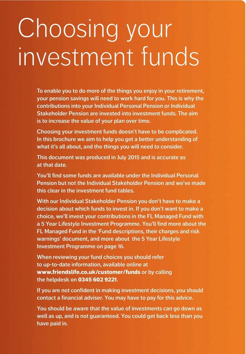Choosing your investment funds doesn t have to be complicated. In this brochure we aim to help you get a better understanding of what it s all about, and the things you will need to consider.
