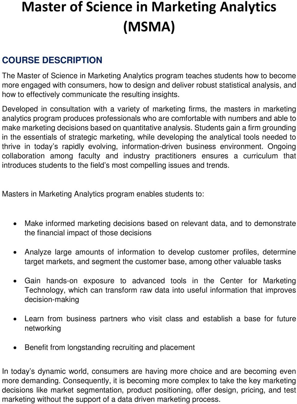 Developed in consultation with a variety of marketing firms, the masters in marketing analytics program produces professionals who are comfortable with numbers and able to make marketing decisions
