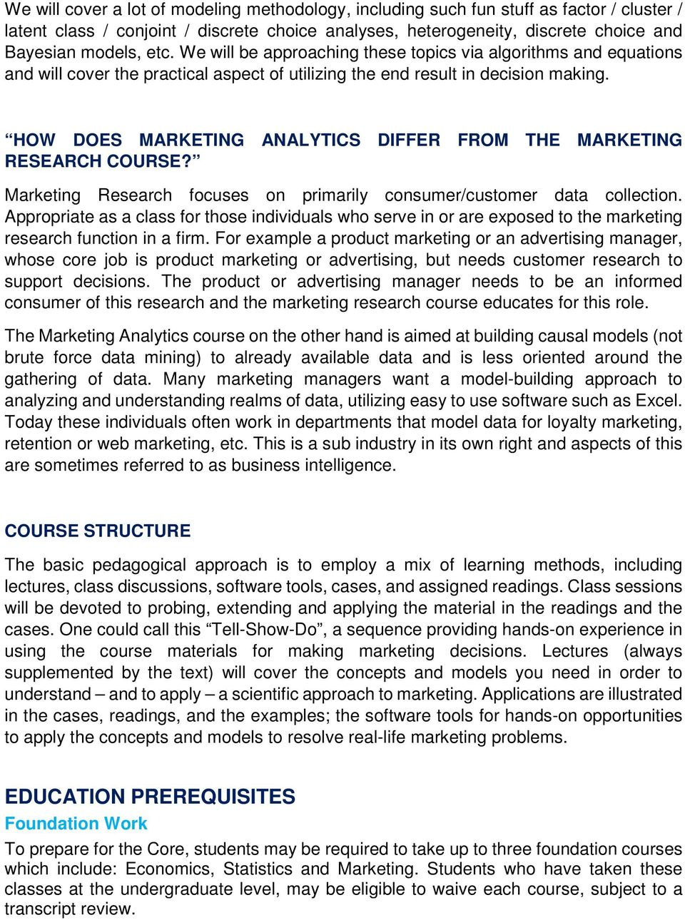 HOW DOES MARKETING ANALYTICS DIFFER FROM THE MARKETING RESEARCH COURSE? Marketing Research focuses on primarily consumer/customer data collection.