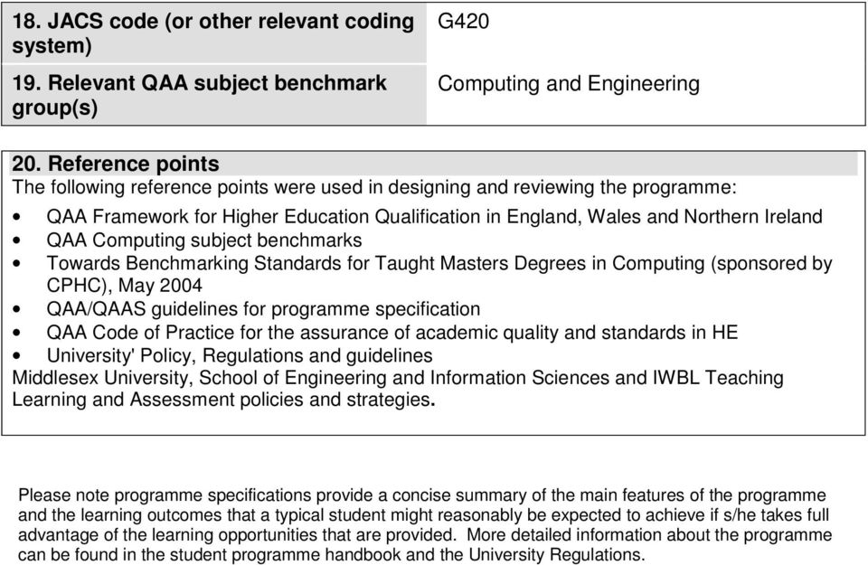 Computing subject benchmarks Towards Benchmarking Standards for Taught Masters Degrees in Computing (sponsored by CPHC), May 2004 QAA/QAAS guidelines for programme specification QAA Code of Practice