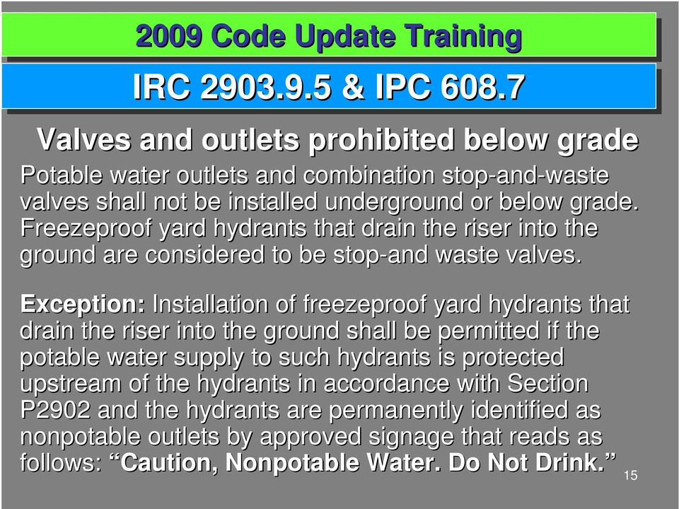 Freezeproof yard hydrants that drain the riser into the ground are considered to be stop-and waste valves.
