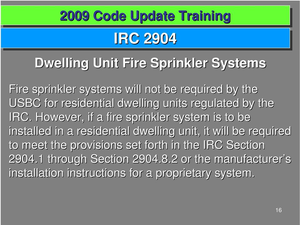 However, if a fire sprinkler system is to be installed in a residential dwelling unit, it will be