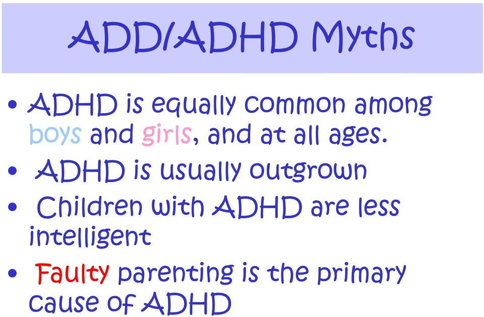 ADHD is usually outgrown Children with ADHD