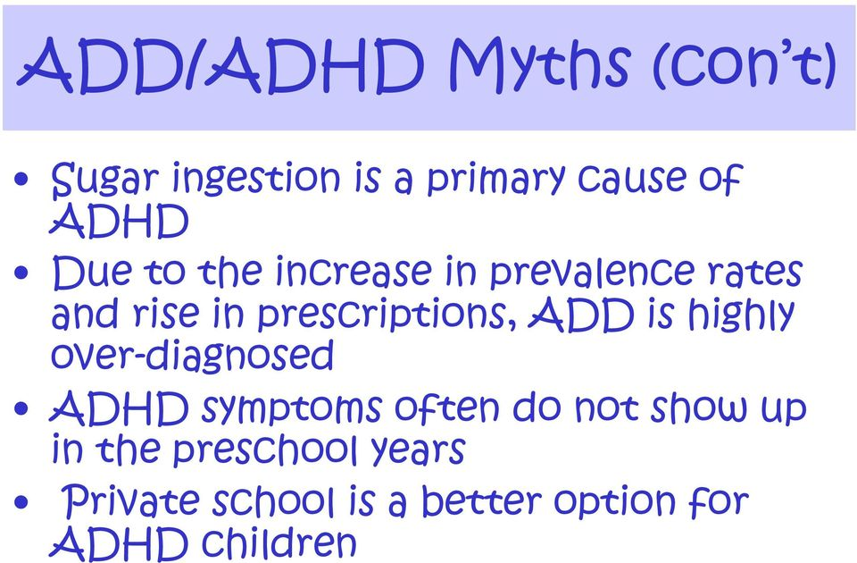 ADD is highly over-diagnosed ADHD symptoms often do not show up in