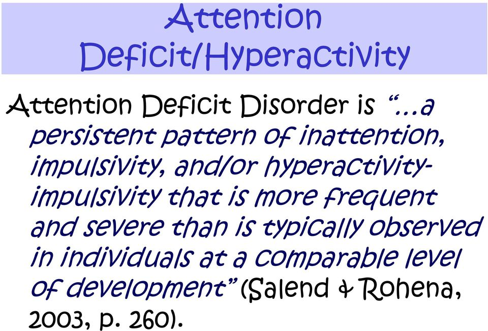 hyperactivityimpulsivity that is more frequent and severe than is