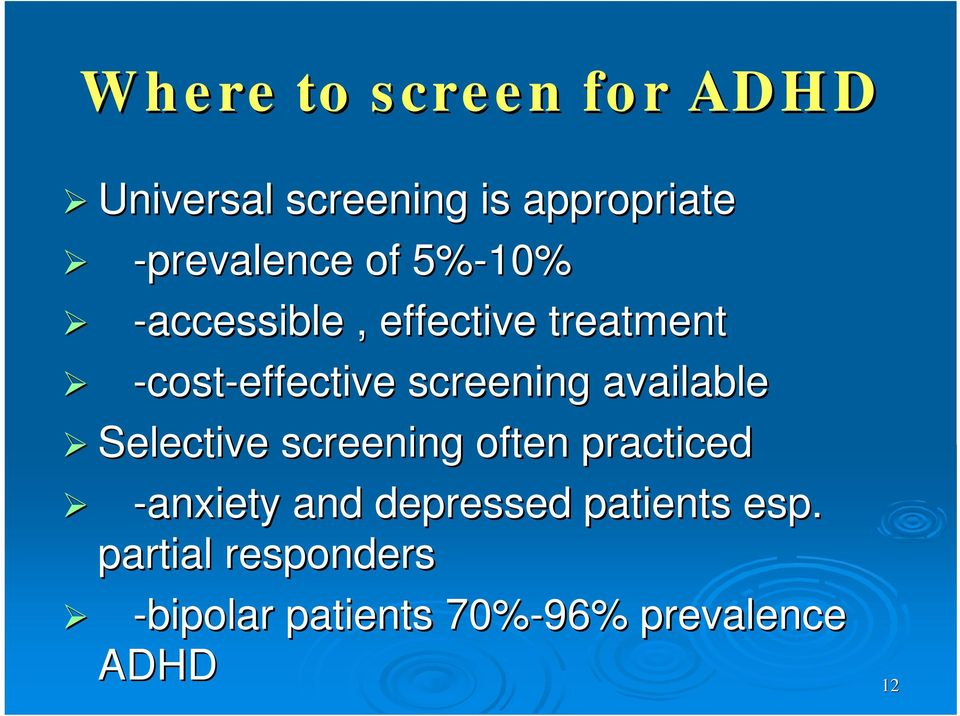 available Selective screening often practiced -anxiety and depressed
