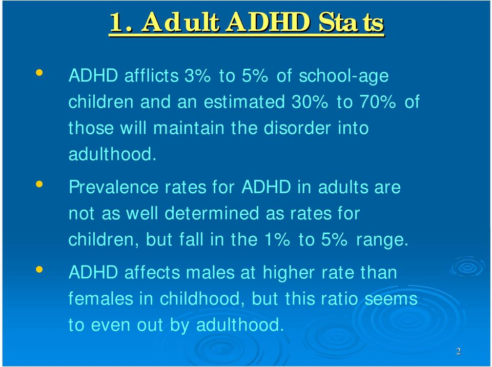 Prevalence rates for ADHD in adults are not as well determined as rates for children, but