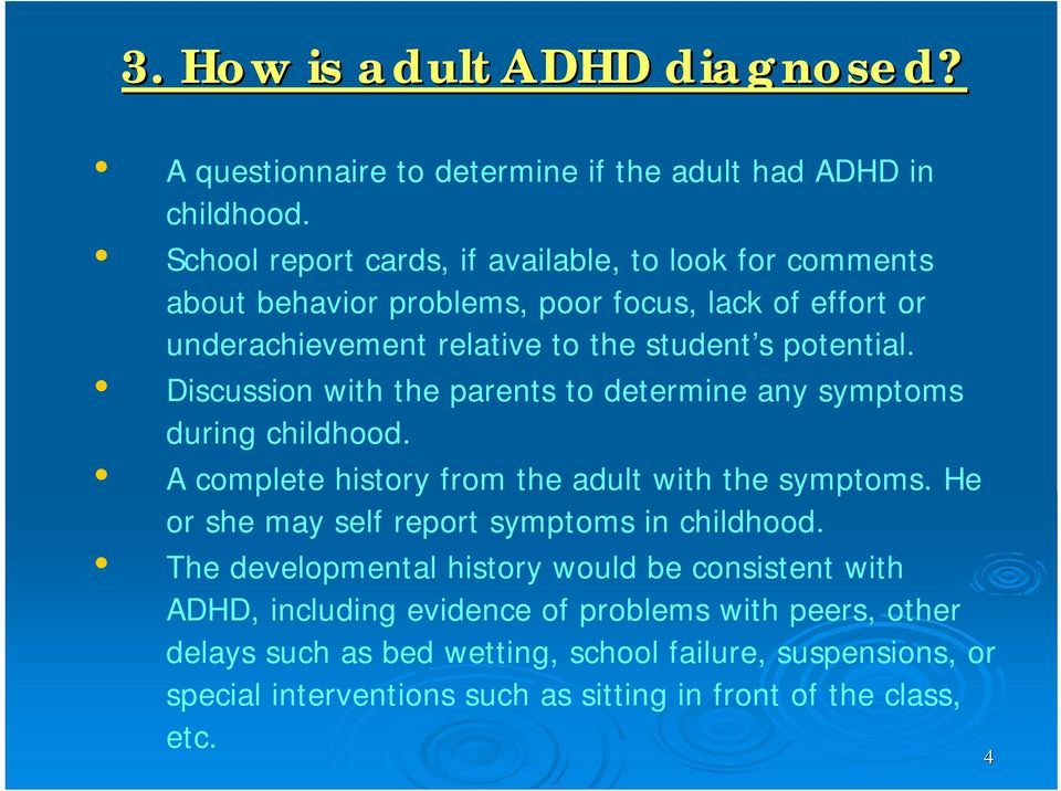 Discussion with the parents to determine any symptoms during childhood. A complete history from the adult with the symptoms.