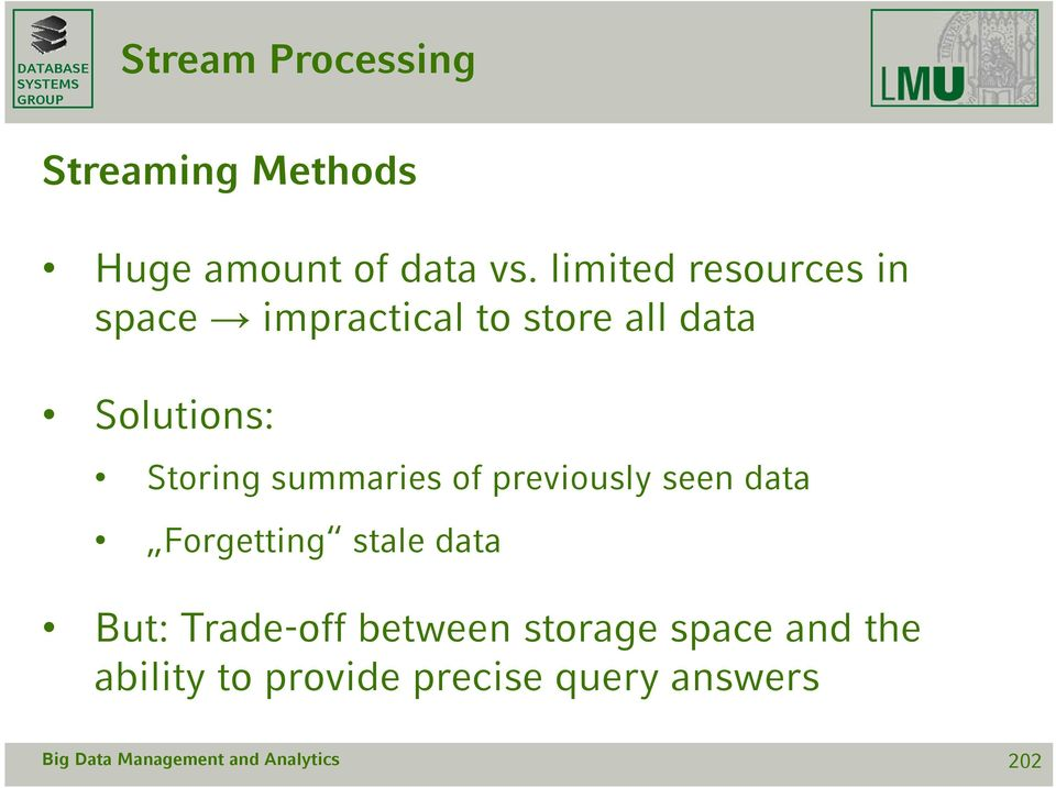 Storing summaries of previously seen data Forgetting stale data But: