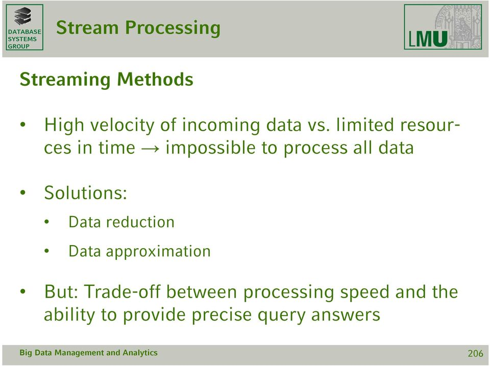 Data reduction Data approximation But: Trade-off between processing
