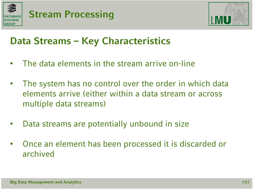 stream or across multiple data streams) Data streams are potentially unbound in size Once
