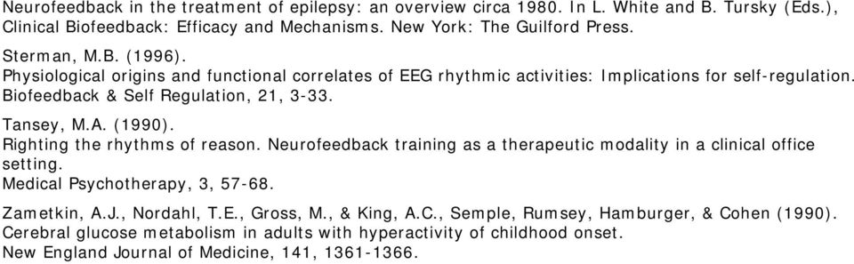 (1990). Righting the rhythms of reason. Neurofeedback training as a therapeutic modality in a clinical office setting. Medical Psychotherapy, 3, 57-68. Zametkin, A.J., Nordahl, T.E.