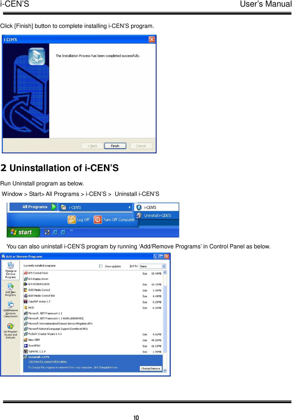 Window > Start> All Programs > i-cen S > Uninstall i-cen S You can