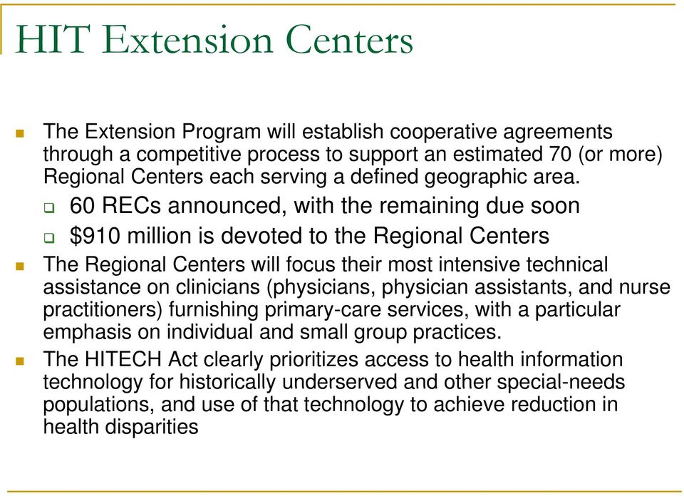 60 RECs announced, with the remaining due soon $910 million is devoted to the Regional Centers The Regional Centers will focus their most intensive technical assistance on clinicians