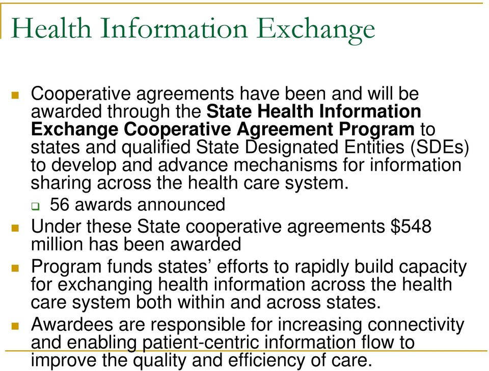 56 awards announced Under these State cooperative agreements $548 million has been awarded Program funds states efforts to rapidly build capacity for exchanging health