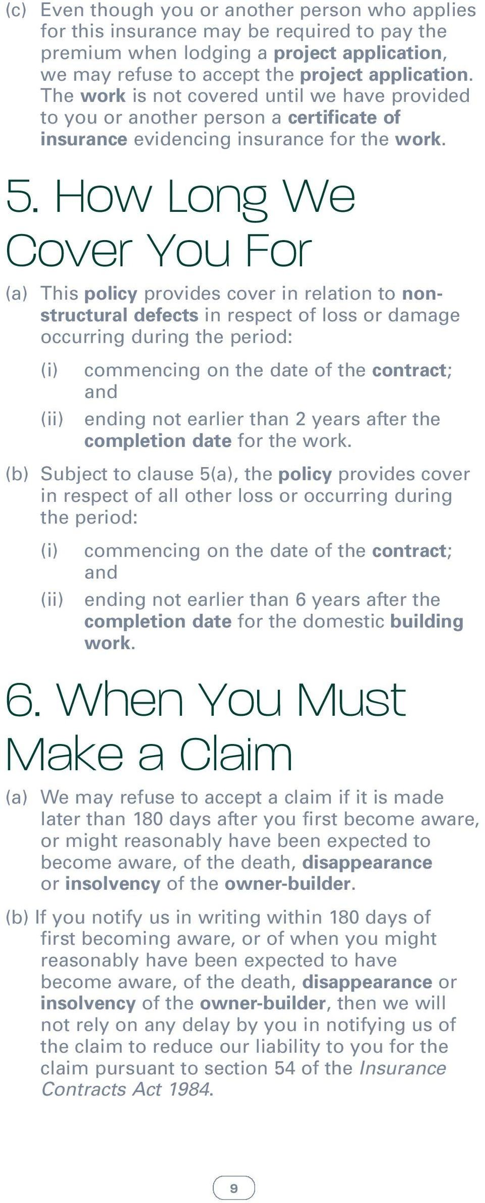 How Long We Cover You For (a) This policy provides cover in relation to nonstructural defects in respect of loss or damage occurring during the period: (i) commencing on the date of the contract; and